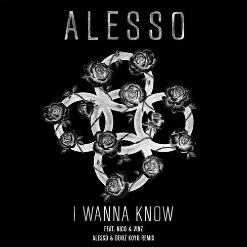 Alesso – I Wanna Know (Deniz Koyu & Alesso Remix)