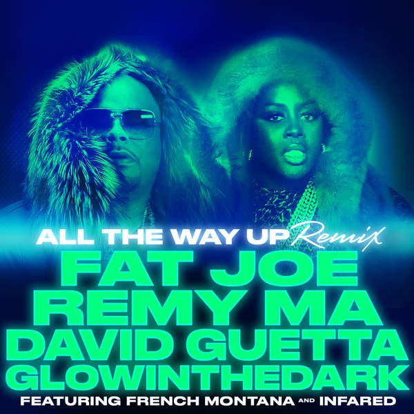 Fat Joe & David Guetta feat. Remy Ma, French Montana, GlowInTheDark & Infared – All The Way Up (Remix)