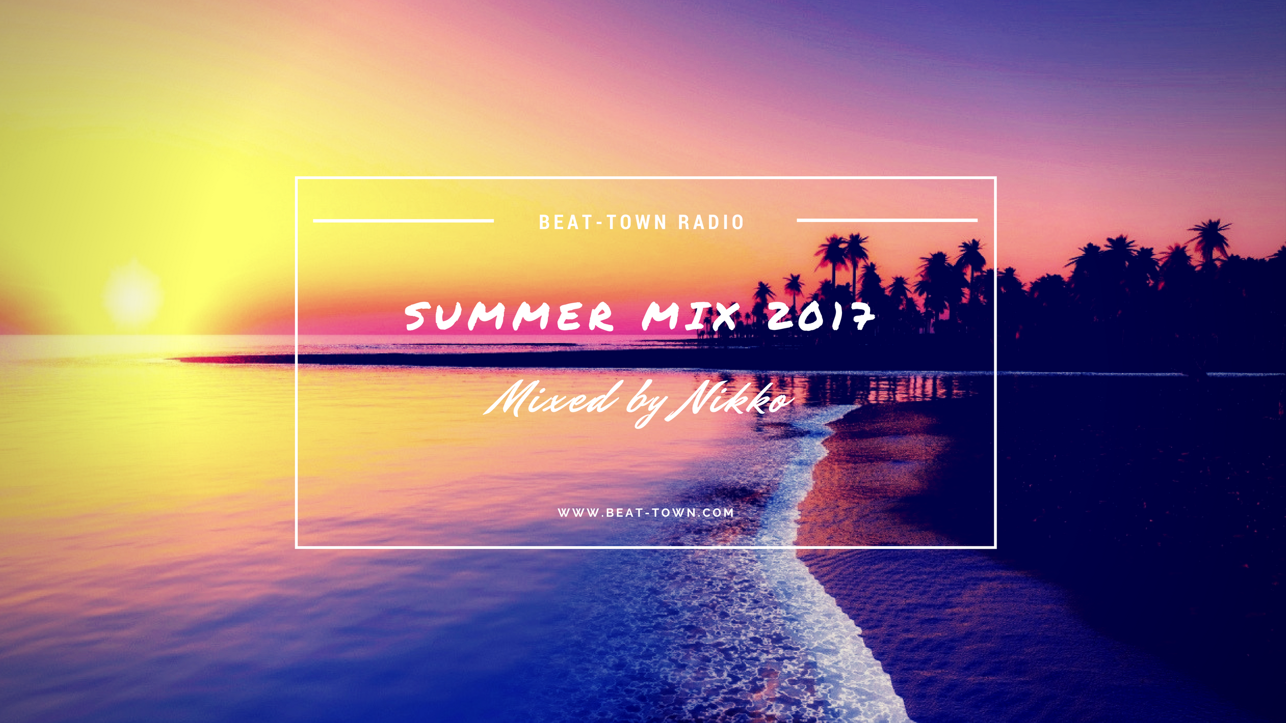 Beat-Town Radio: Summer Mix 2017 by Nikko