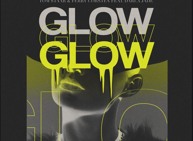 Tom Staar & Ferry Corsten feat. Darla Jade – Glow (Armada Music)