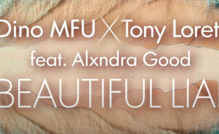 Dino MFU, Tony Loreto feat. Alxndra Good – Beautiful Liar