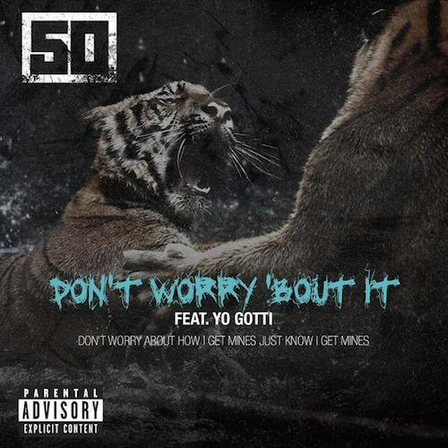 50-Cent-Ft-Yo-Gotti-Dont-Worry-Bout-It
