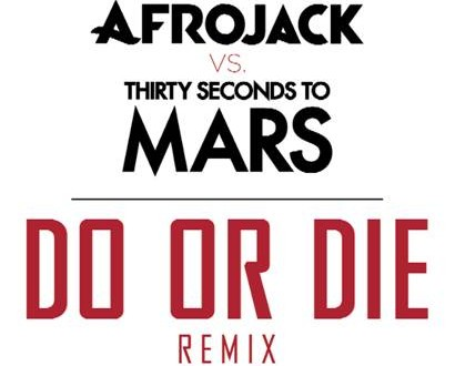 Video: Afrojack vs. THIRTY SECONDS TO MARS – Do Or Die (Remix)