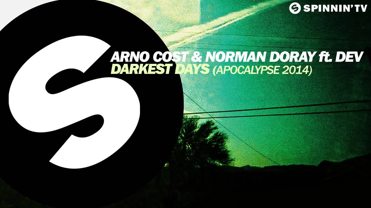 Arno Cost & Norman Doray ft. Dev – Darkest Days (Apocalypse 2014)