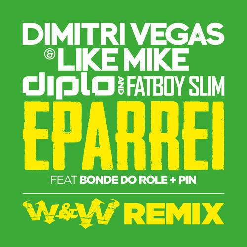 Dimitri Vegas, Like Mike, Diplo & Fatboy Slim ft. Bonde Do Role & Pin – Eparrei (W&W Remix)