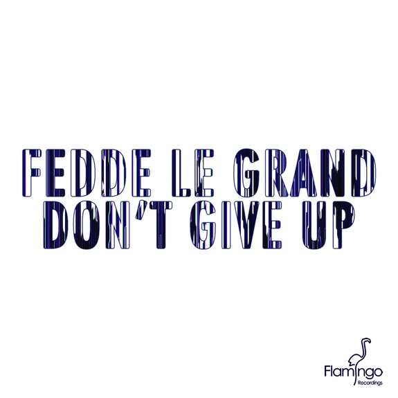 Fedde Le Grand – Don't Give Up (Original mix)