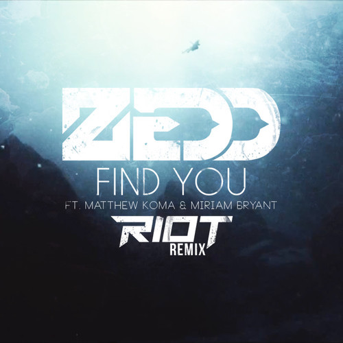 Zedd ft. Matthew Koma & Miriam Bryant – Find You (RIOT Remix)