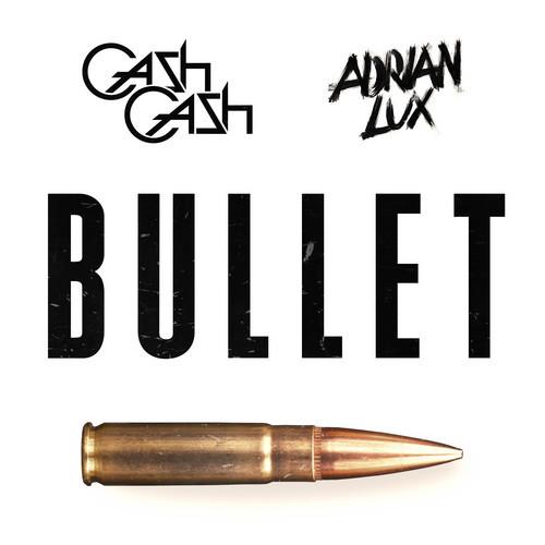 Cash Cash x Adrian Lux – Bullet (Original Mix)