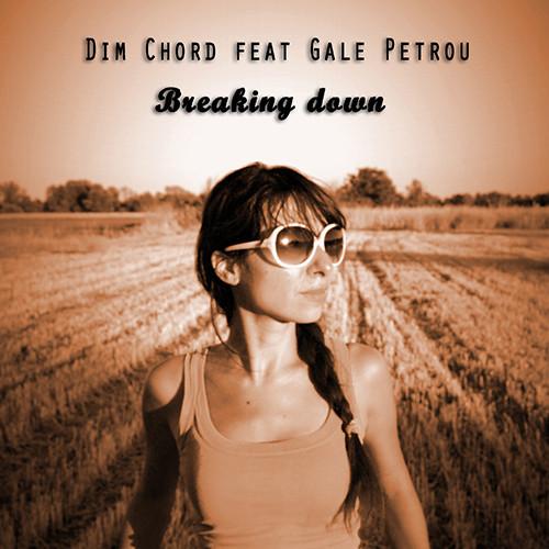 Dim Chord feat. Gale Petrou – Breaking Down (Video)