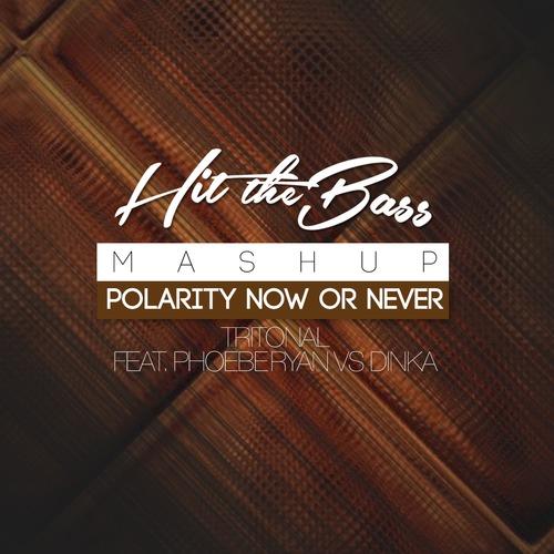 Tritonal feat. Phoebe Ryan vs Dinka – Polarity Now Or Never (Hit The Bass Mashup)