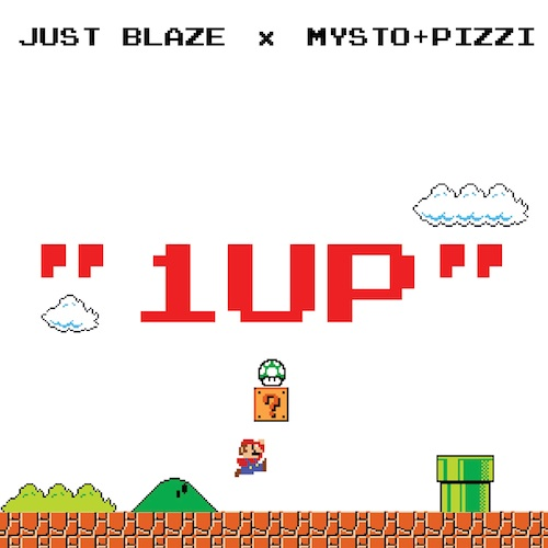 Just Blaze & Mysto & Pizzi – 1UP