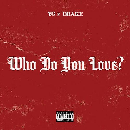 YG Ft Drake – Who Do You Love (Prod. by DJ Mustard)